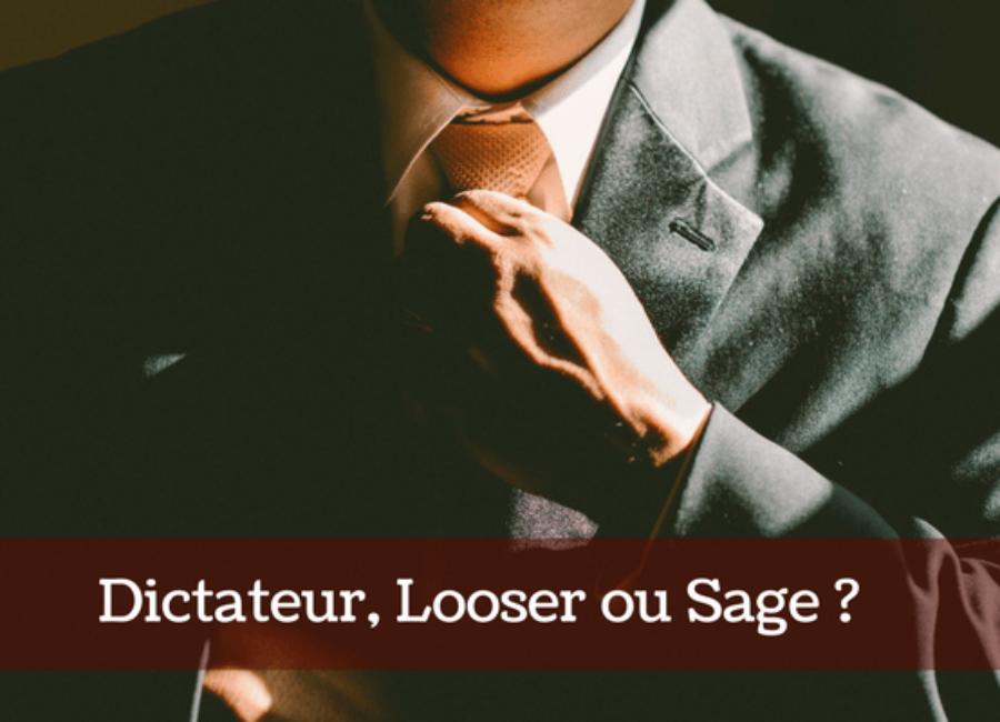 Le Dictateur, le Looser et le Sage